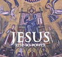 Jesus Rise To Power